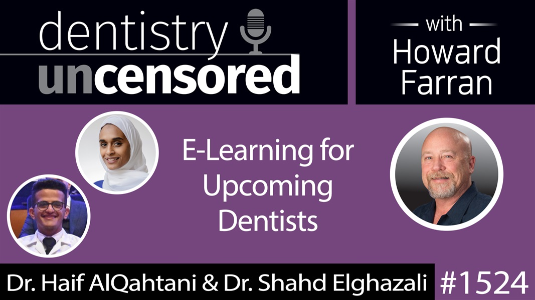 1524 Dr. Haif AlQahtani & Dr. Shahd Elghazali of Dentiscope on E-Learning for Upcoming Dentists : Dentistry Uncensored with Howard Farran