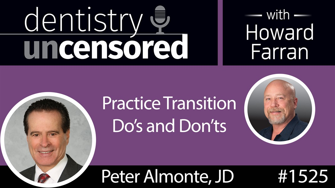 1525 Peter Almonte, JD of Practice Exchange, LLC with Practice Transition Do's and Don'ts : Dentistry Uncensored with Howard Farran