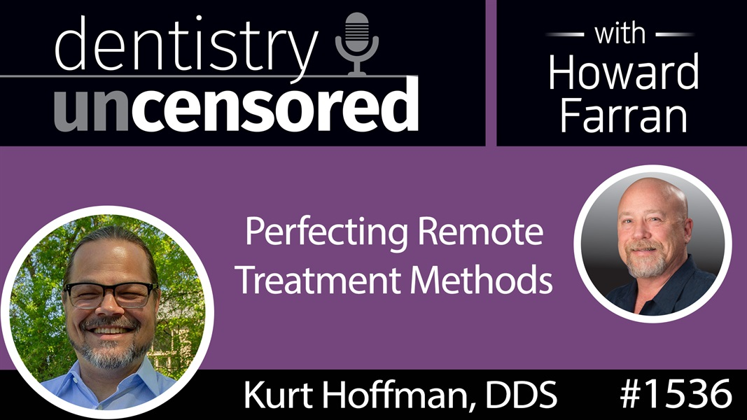 1536 Orthodontist Kurt Hoffman DDS of AlignFlow on Perfecting Remote Treatment Methods : Dentistry Uncensored with Howard Farran