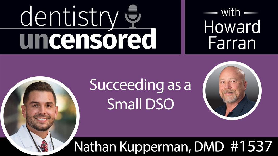 1537 Dr. Nathan Kupperman of NAK Dental on Succeeding as a Small DSO : Dentistry Uncensored with Howard Farran