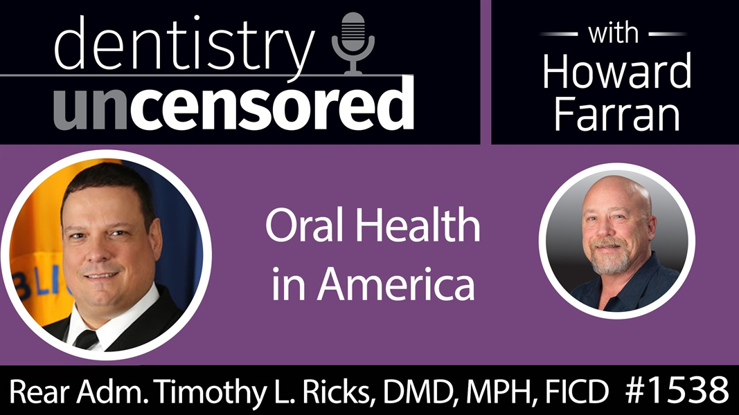 1538 RADM Timothy Ricks, Chief Dental Officer of the US Public Health Service, on Oral Health in America : Dentistry Uncensored with Howard Farran