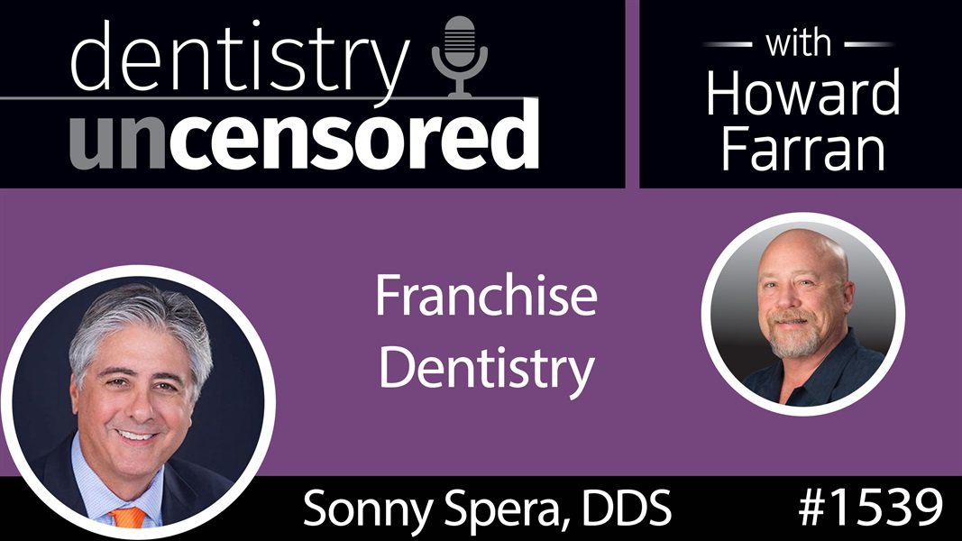 1539 Howard Talks Franchise Dentistry with Dr. Sonny Spera on the Fee For Service Podcast