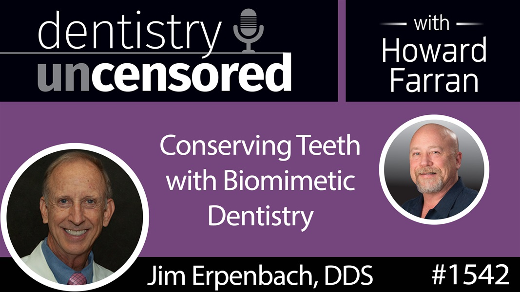 1542 Dr. Jim Erpenbach on Conserving Teeth with Biomimetic Dentistry : Dentistry Uncensored with Howard Farran