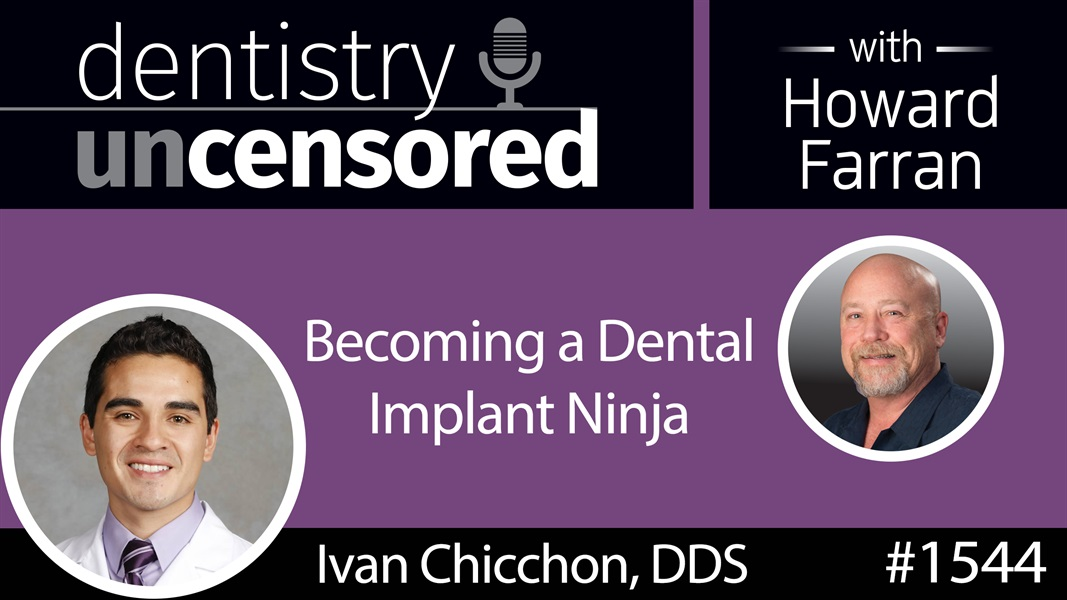 1544 Prosthodontist Dr. Ivan Chicchon on Becoming a Dental Implant Ninja : Dentistry Uncensored with Howard Farran