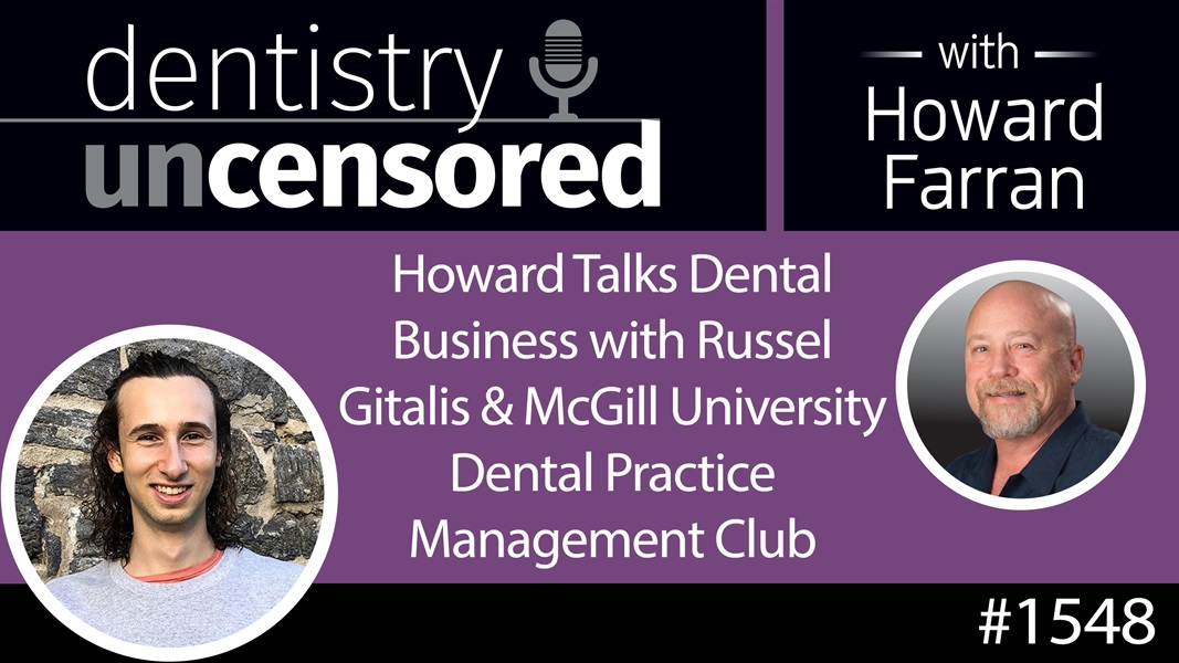 1548 Howard Talks Dental Business with Russel Gitalis and the McGill University Dental Practice Management Club : Dentistry Uncensored with Howard Farran