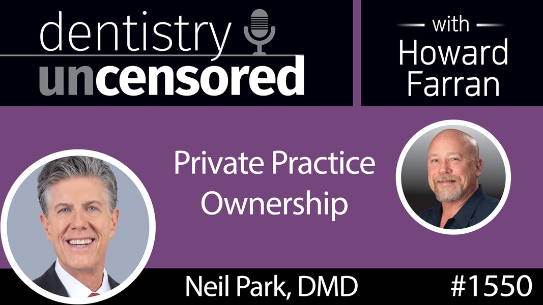 1550 Howard Talks Private Practice Ownership with Dr. Neil Park on the Chairside Live Podcast