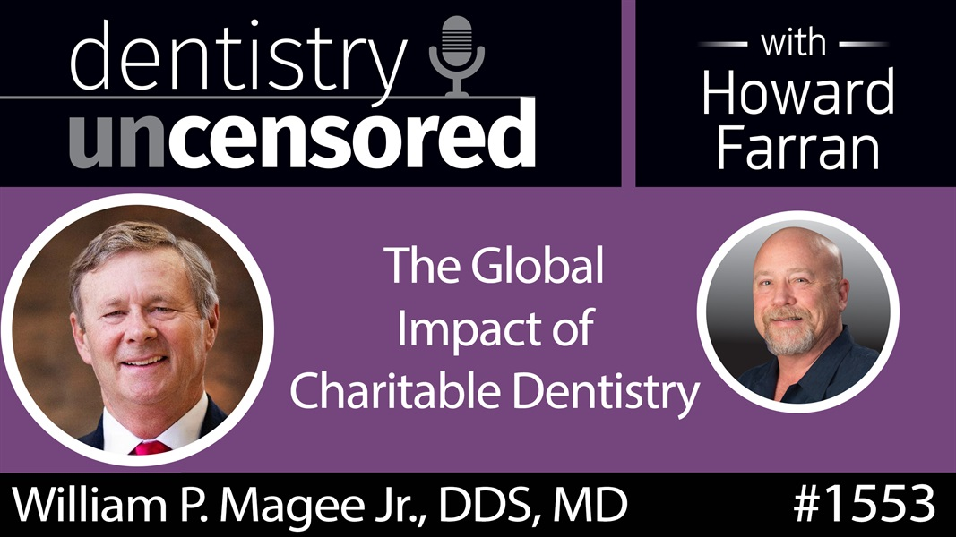 1553 Dr. William P. Magee Jr., CEO of Operation Smile, on the Global Impact of Charitable Dentistry : Dentistry Uncensored with Howard Farran