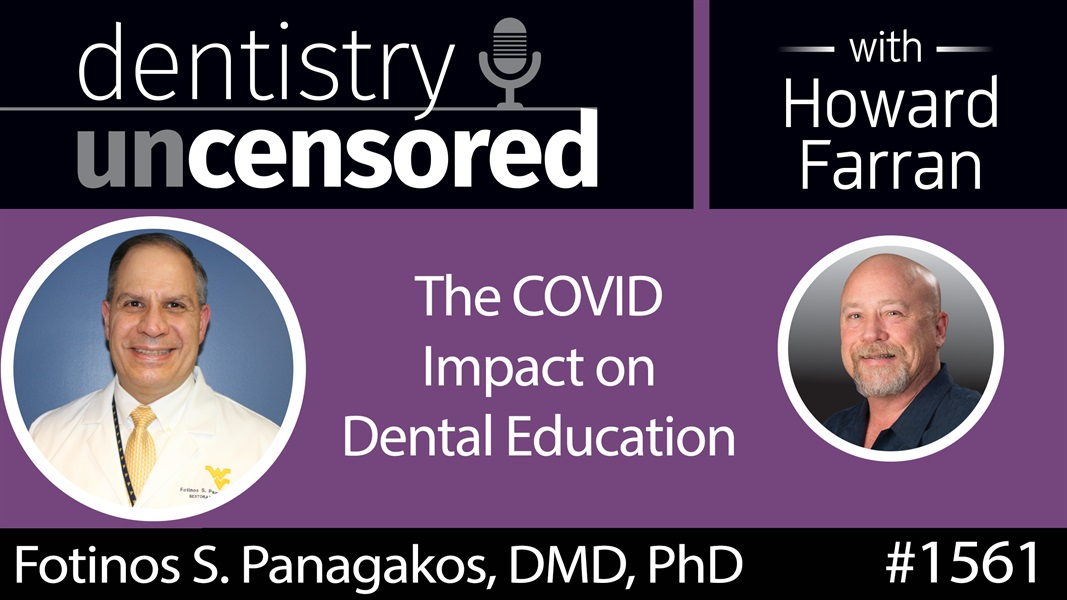 1561 Dr. Fotinos Panagakos on the COVID Impact on Dental Education : Dentistry Uncensored with Howard Farran