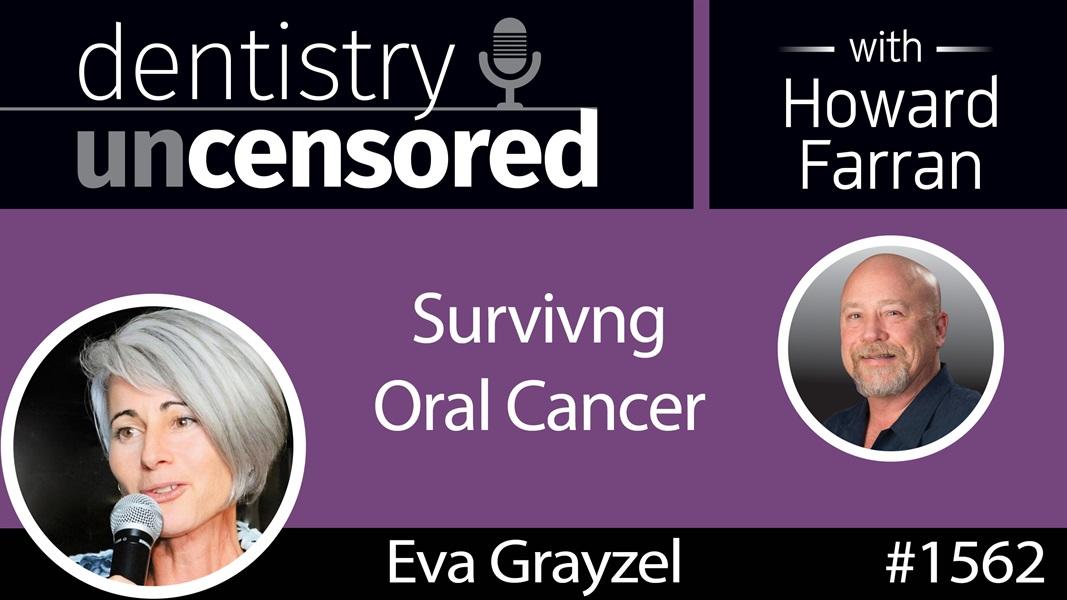 1562 Motivational Speaker Eva Grayzel on Surviving Oral Cancer : Dentistry Uncensored with Howard Farran
