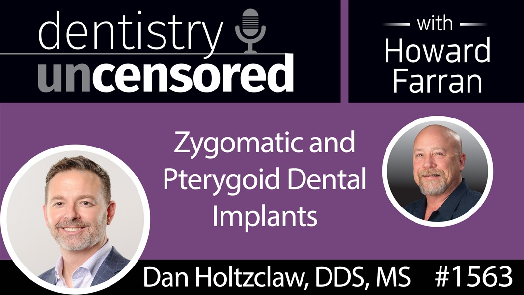 1563 Dr. Dan Holtzclaw on Zygomatic and Pterygoid Dental Implants : Dentistry Uncensored with Howard Farran