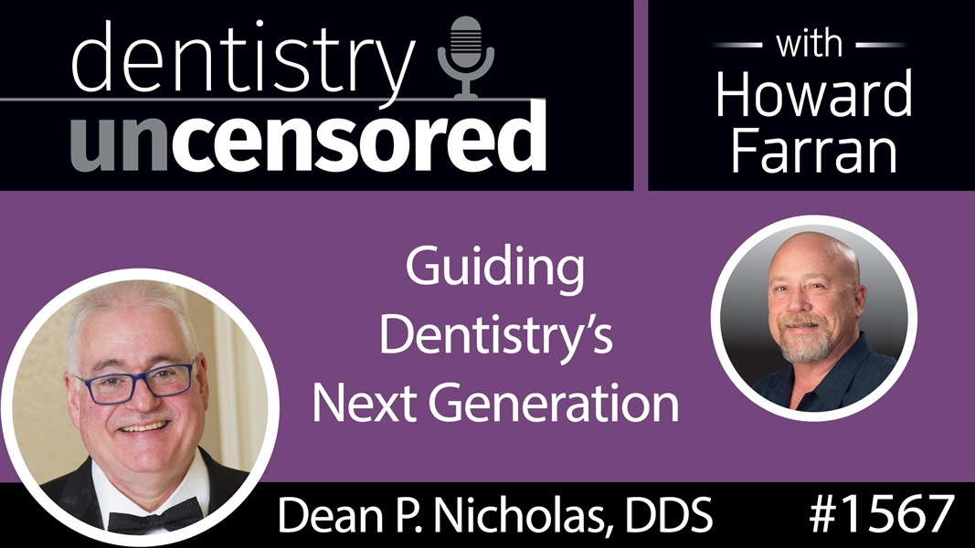 1567 Chicago Dental Society President Dr. Dean P. Nicholas on Guiding Dentistry's Next Generation : Dentistry Uncensored with Howard Farran
