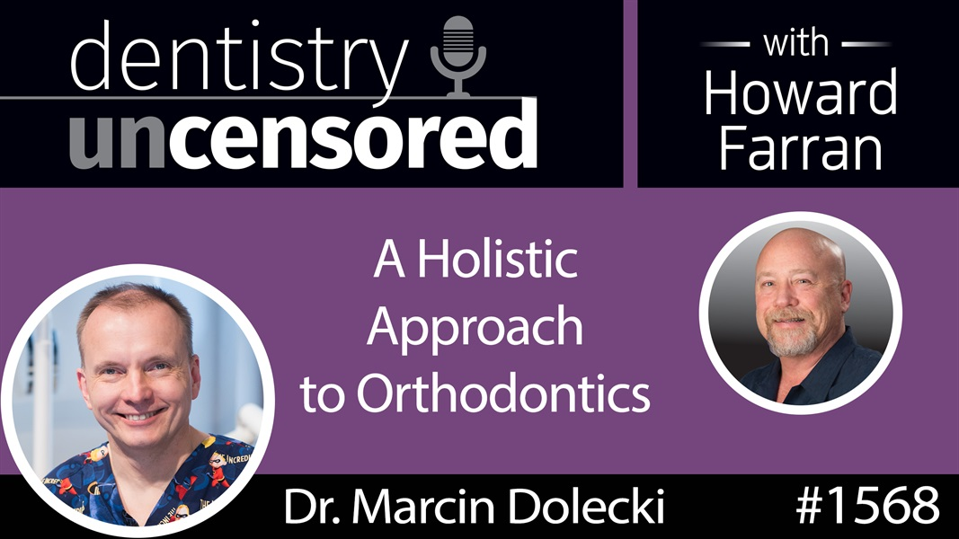 1568 Dr. Marcin Dolecki's Holistic Approach to Orthodontics : Dentistry Uncensored with Howard Farran
