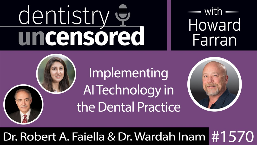 1570 Dr. Robert A. Faiella & Dr. Wardah Inam on Implementing AI Technology in the Dental Practice : Dentistry Uncensored with Howard Farran
