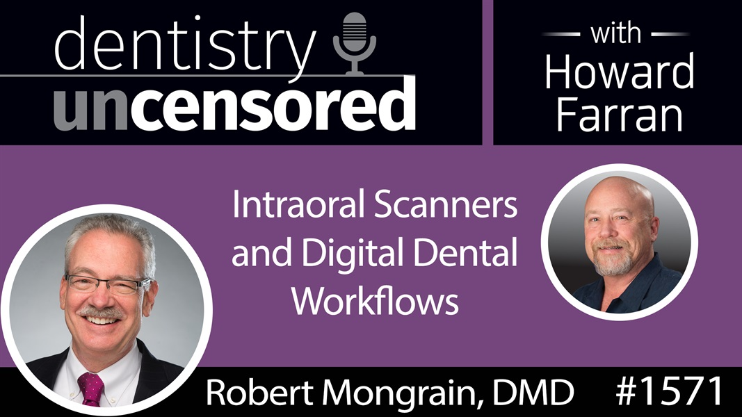 1571 Dr. Robert Mongrain on Intraoral Scanners & Digital Dental Workflows : Dentistry Uncensored with Howard Farran