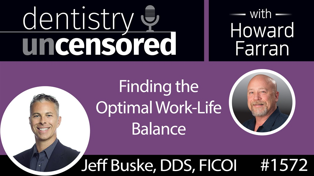 1572 Dr. Jeff Buske on Finding the Optimal Work-Life Balance : Dentistry Uncensored with Howard Farran