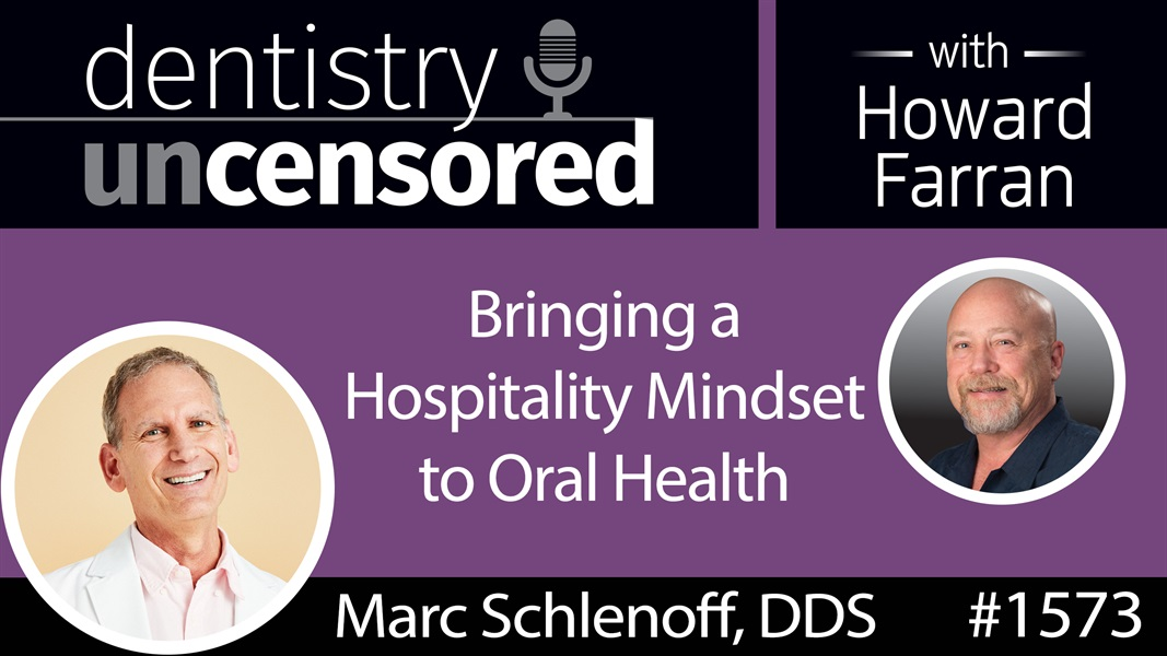 1573 Dr. Marc Schlenoff of Tend on Bringing a Hospitality Mindset to Oral Health : Dentistry Uncensored with Howard Farran