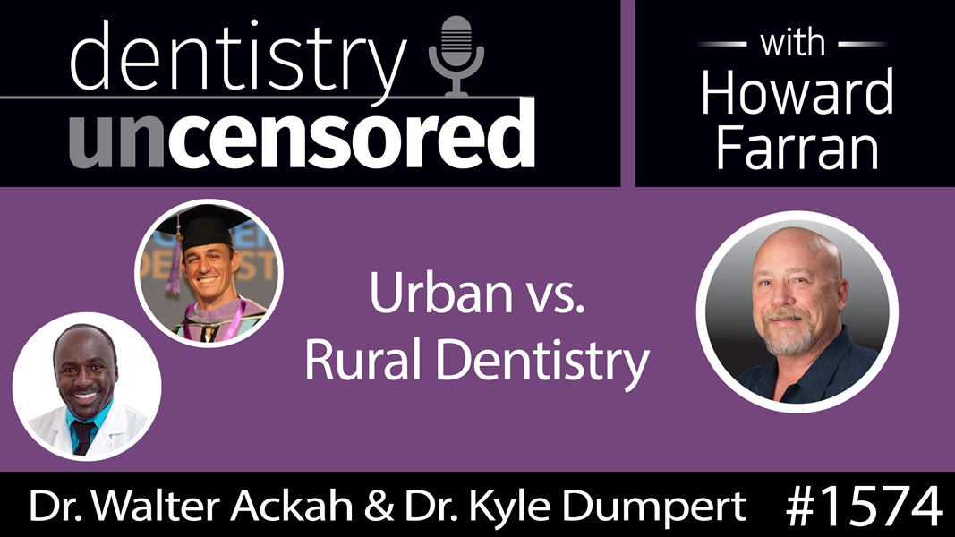 1574 Dr. Walter Ackah & Dr. Kyle Dumpert of the Tooth Be Told Podcast on Urban vs Rural Dentistry : Dentistry Uncensored with Howard Farran