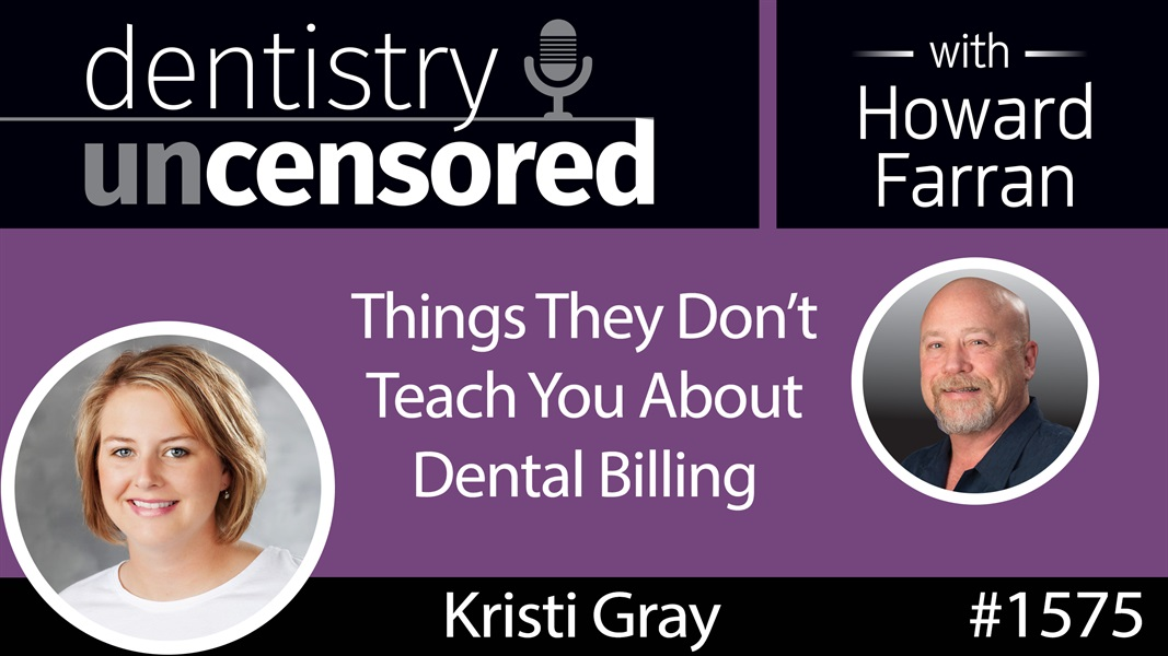 1575 Kristi Gray of ClaimsNest on Things They Don't Teach You About Dental Billing : Dentistry Uncensored with Howard Farran