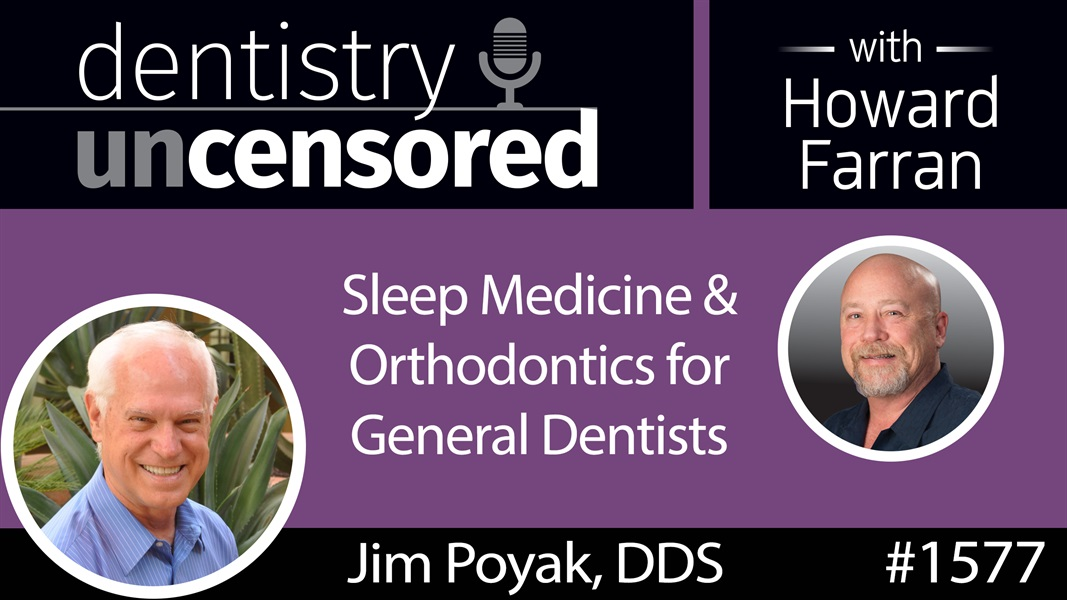 1577 Dr. Jim Poyak on Sleep Medicine & Orthodontics for General Dentists : Dentistry Uncensored with Howard Farran