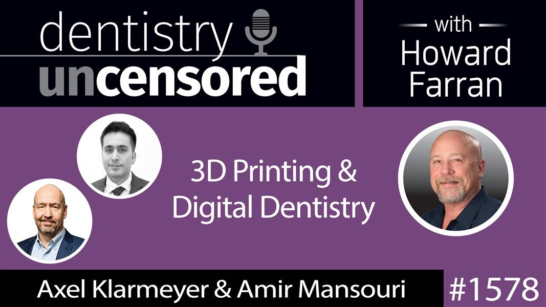 1578 Axel Klarmeyer of BEGO Dental & Amir Mansouri of SprintRay on 3D Printing & Digital Dentistry : Dentistry Uncensored with Howard Farran