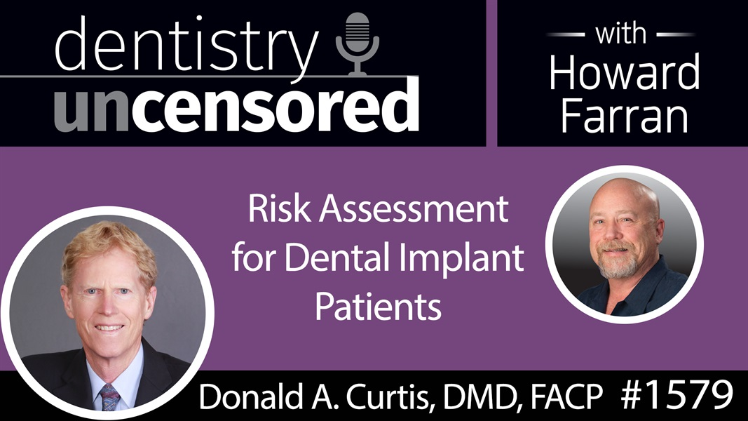 1579 Prosthodontist Donald A. Curtis on Risk Assessment for Dental Implant Patients : Dentistry Uncensored with Howard Farran