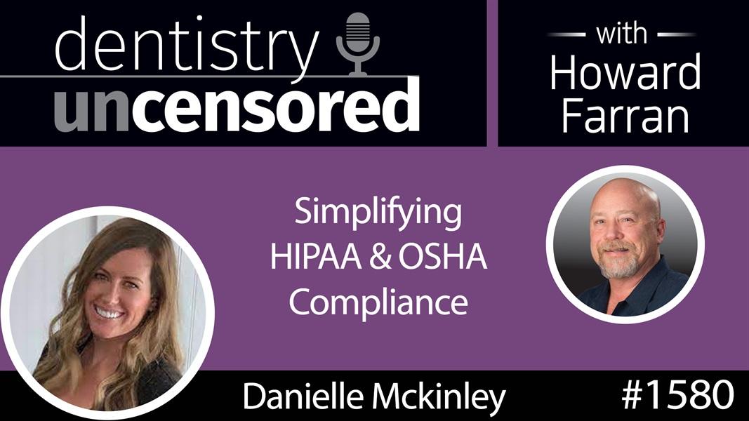 1580 Danielle Mckinley of PCIHIPAA on Simplifying HIPAA & OSHA Compliance : Dentistry Uncensored with Howard Farran