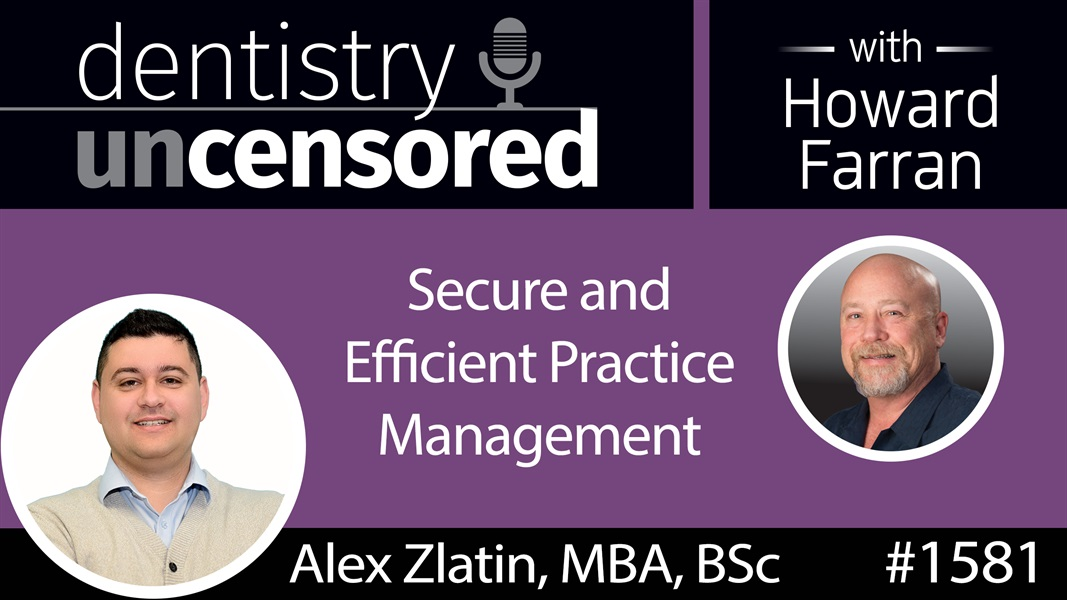 1581 Alex Zlatin, CEO of Maxim Software, on Secure and Efficient Practice Management : Dentistry Uncensored with Howard Farran
