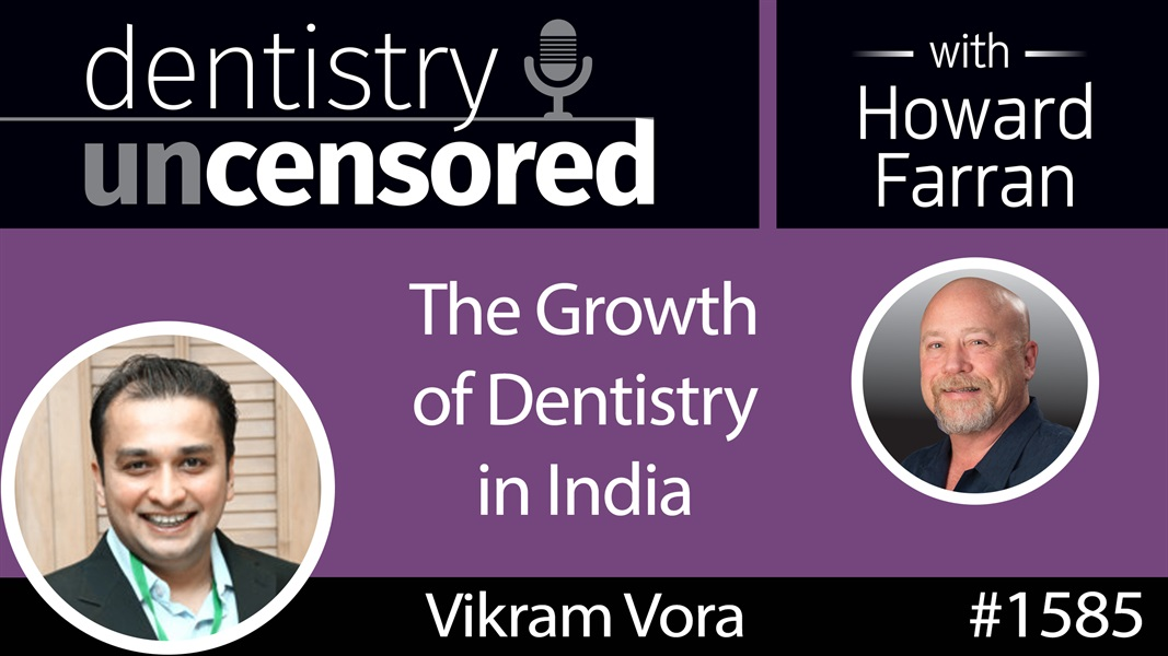 1585 Vikram Vora, CEO of Sabka Dentist, on the Growth of Dentistry in India : Dentistry Uncensored with Howard Farran