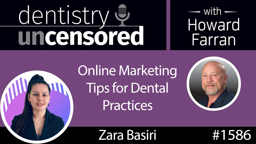 1586 Zara Basiri's Online Marketing Tips for Dental Practices : Dentistry Uncensored with Howard Farran