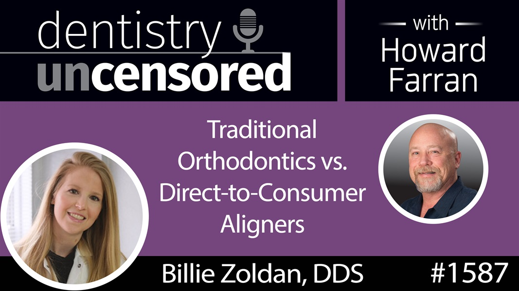 1587 Dr. Billie Zoldan on Traditional Orthodontics vs. Direct-to-Consumer Aligners : Dentistry Uncensored with Howard Farran