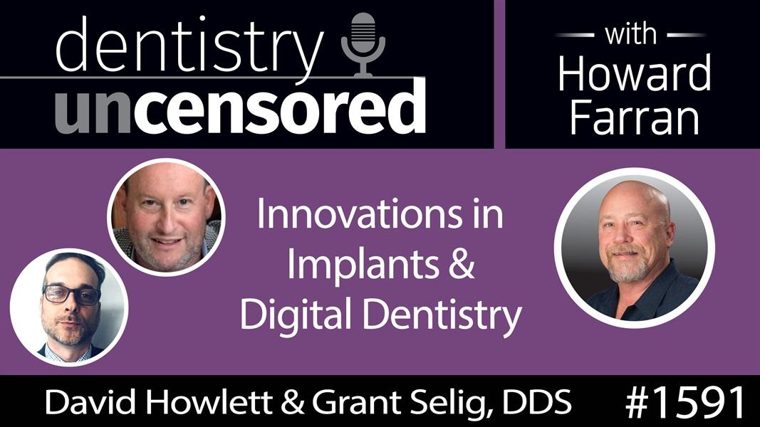1591 David Howlett & Dr. Grant Selig of Cortex Dental on Innovations in Implants & Digital Dentistry : Dentistry Uncensored with Howard Farran