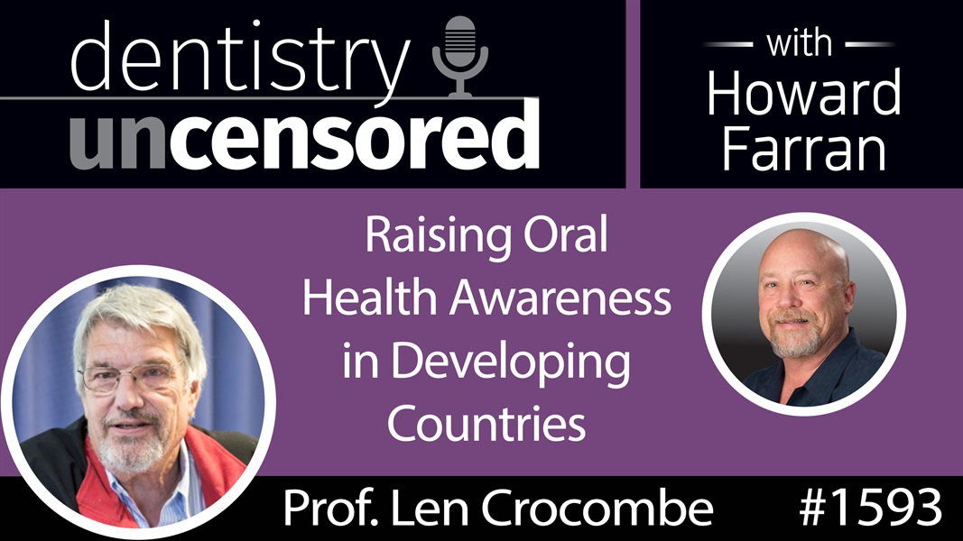 1593 Prof. Len Crocombe on Raising Oral Health Awareness in Developing Countries : Dentistry Uncensored with Howard Farran