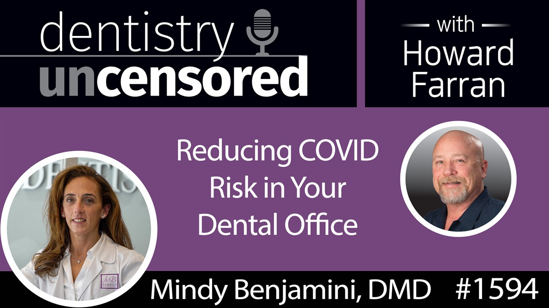 1594 Dr. Mindy Benjamini, Creator of PatientsShield, on Reducing COVID Risk in Your Office : Dentistry Uncensored with Howard Farran