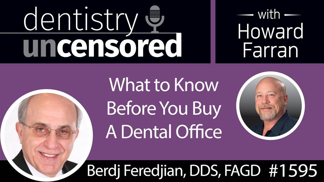 1595 Dr. Berdj Feredjian of PARAGON Dental Practice Transitions on What to Know Before You Buy : Dentistry Uncensored with Howard Farran