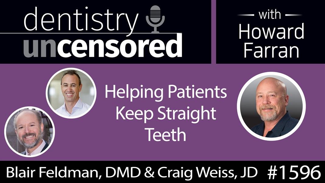 1596 Dr. Blair Feldman & Craig Weiss of Retainer Club on Helping Patients Keep Straight Teeth : Dentistry Uncensored with Howard Farran
