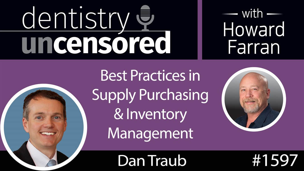 1597 Dan Traub of Method Procurement on Best Practices in Supply Purchasing & Inventory Management : Dentistry Uncensored with Howard Farran