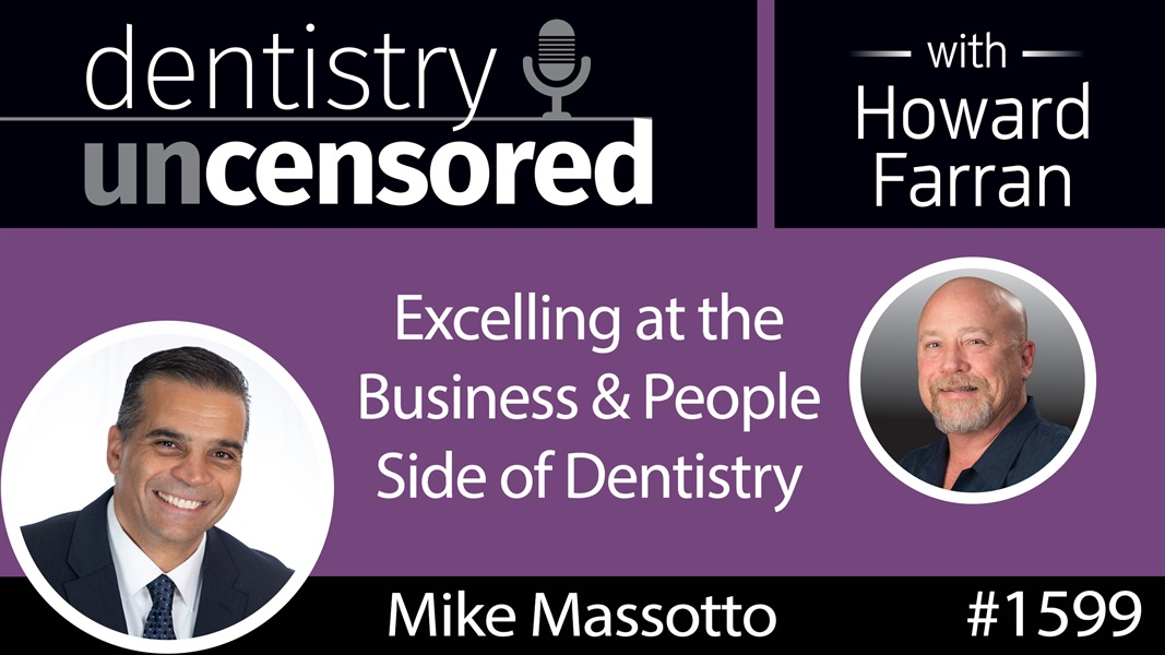 1599 Mike Massotto of Staff Driven Dental on Excelling at the Business & People Side of Dentistry : Dentistry Uncensored with Howard Farran