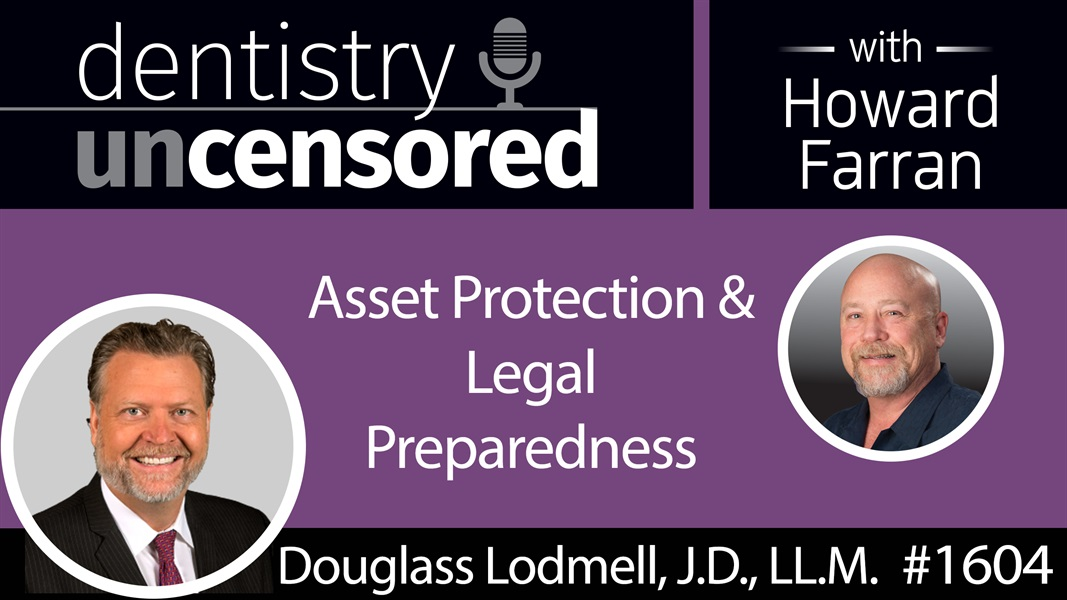 1604 Douglass Lodmell, J.D., LL.M. on Asset Protection and Legal Preparedness : Dentistry Uncensored with Howard Farran