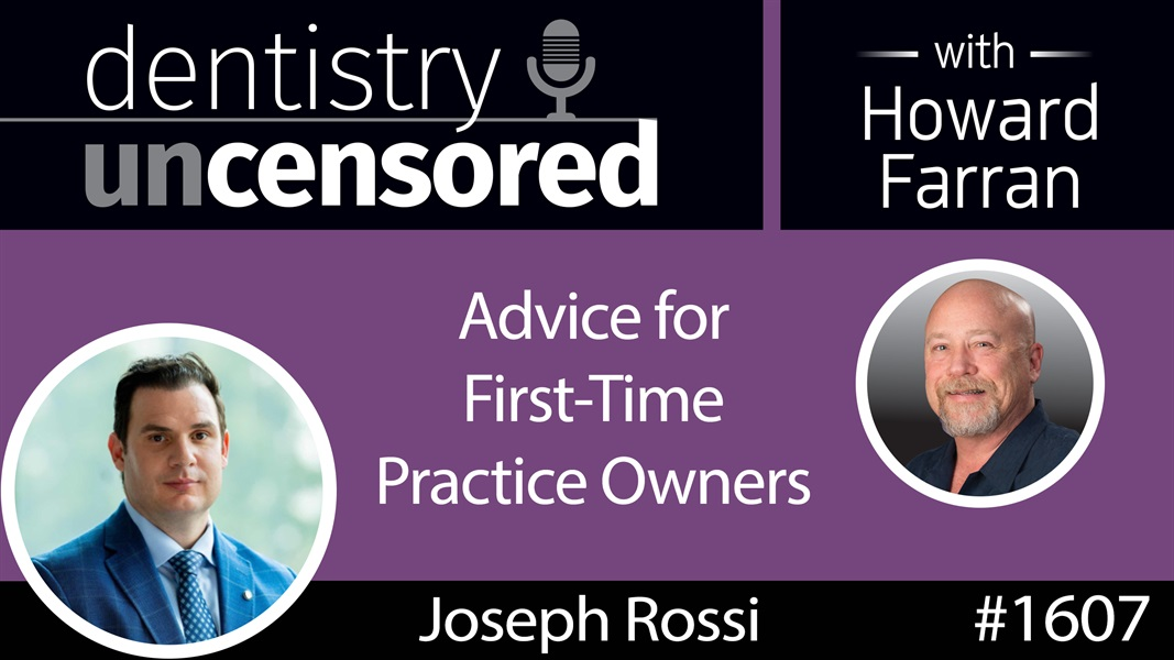 1607 Joseph Rossi with Advice for First-Time Practice Owners : Dentistry Uncensored with Howard Farran