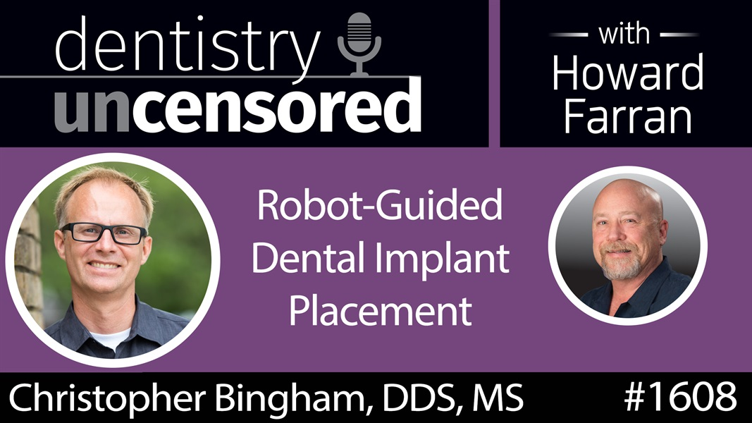1608 Periodontist Christopher Bingham on Robot-Guided Dental Implant Placement : Dentistry Uncensored with Howard Farran