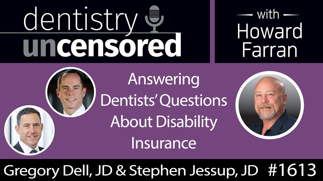 1613 Attorneys Gregory Dell & Stephen Jessup Answer Dentists' Questions About Disability Insurance : Dentistry Uncensored with Howard Farran