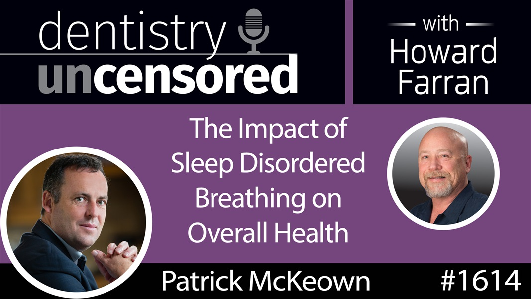 1614 Breathing Coach Patrick McKeown on the Impact of Sleep Disordered Breathing on Overall Health : Dentistry Uncensored with Howard Farran