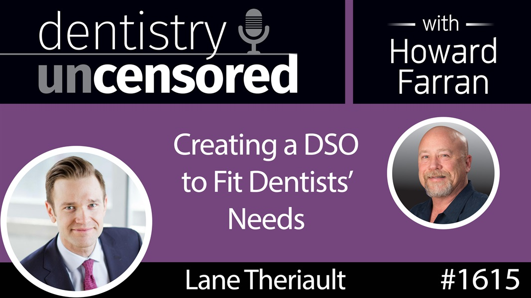 1615 Lane Theriault, CEO of Independence Dental, on Creating a DSO to Fit Dentists' Needs : Dentistry Uncensored with Howard Farran