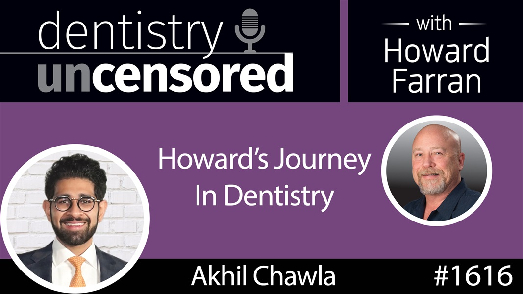 1616 Howard Joins Akhil Chawla on the Majestic Mutt Podcast to Share His Journey in Dentistry : Dentistry Uncensored with Howard Farran