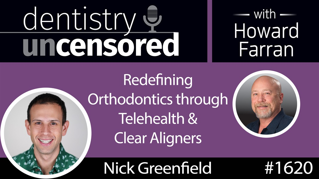 1620 Nick Greenfield, CEO of Candid, on Redefining Orthodontics through Telehealth & Clear Aligners : Dentistry Uncensored with Howard Farran