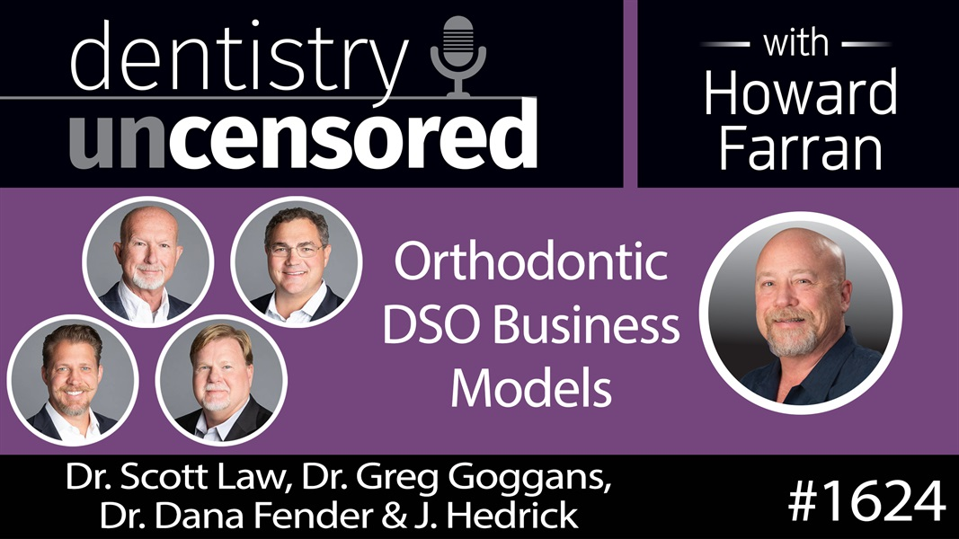 1624 The Founders of Smile Doctors on Orthodontic DSO Business Models : Dentistry Uncensored with Howard Farran
