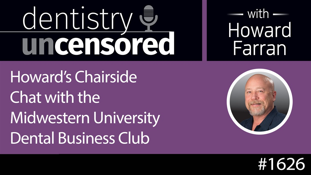 1626 Howard's Chairside Chat with the Midwestern University Dental Business Club : Dentistry Uncensored with Howard Farran