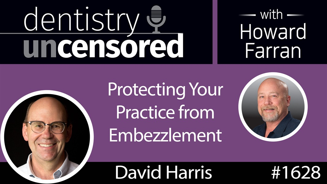 1628 David Harris, CEO of Prosperident, on Protecting Your Practice from Embezzlement : Dentistry Uncensored with Howard Farran