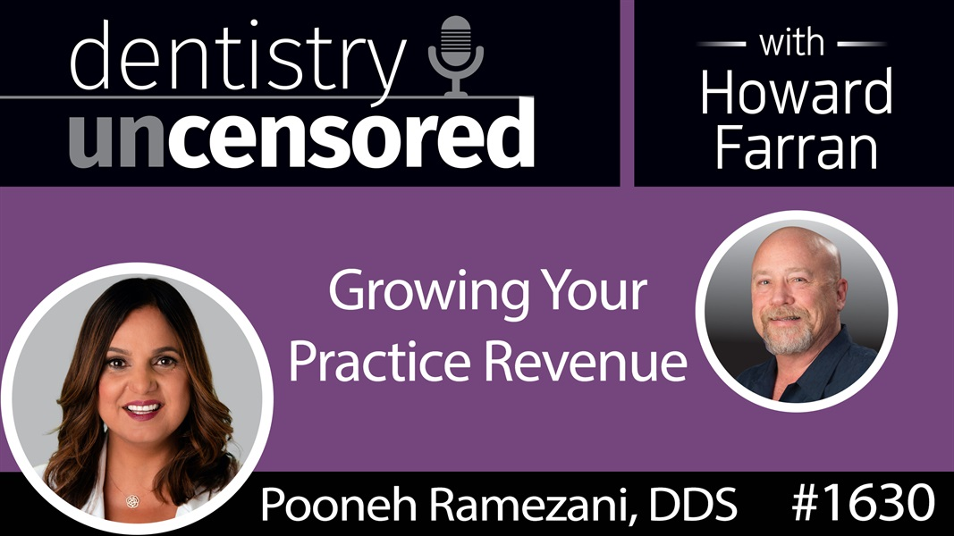 1630 Dr. Pooneh Ramezani of Profit Dental Marketing on Growing Your Practice Revenue : Dentistry Uncensored with Howard Farran