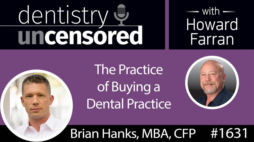 1631 Brian Hanks on the Practice of Buying a Dental Practice : Dentistry Uncensored with Howard Farran